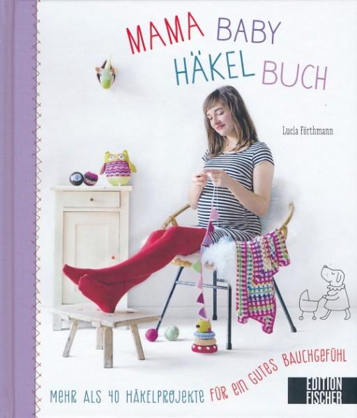 Mama Baby Häkelbuch - von Lucia Förthmann